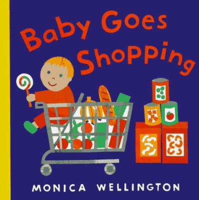 Baby goes shopping / Monica Wellington.