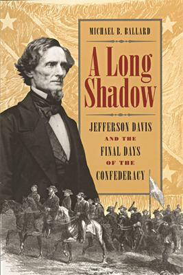 A long shadow : Jefferson Davis and the final days of the Confederacy