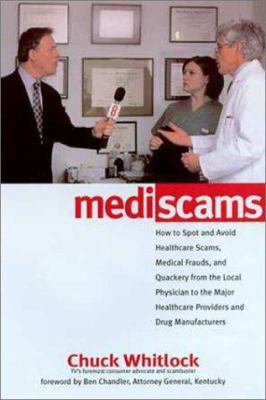 MediScams : how to spot and avoid health care scams, medical frauds, and quackery from the local physician to the major health care providers and drug manufacturers