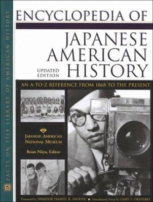 Encyclopedia of Japanese American history : an A-to-Z reference from 1868 to the present / Brian Niiya, editor ; Japanese American National Museum ; foreword by Daniel K. Inouye ; introduction essay by Gary Y. Okihiro.
