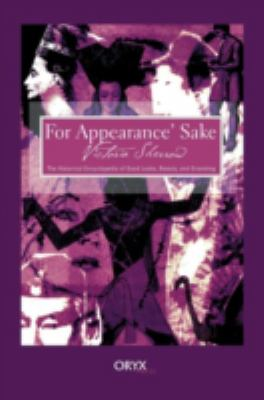 For appearance' sake : the historical encyclopedia of good looks, beauty, and grooming