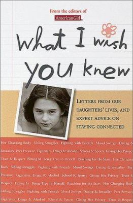 What I wish you knew : letters from our daughters' lives, and expert advice on staying connected