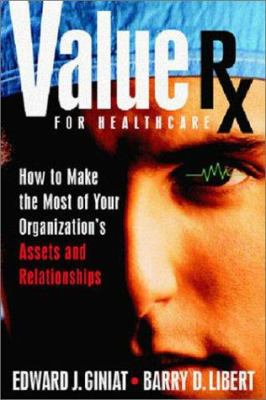 Value Rx for healthcare : how to make the most of your organization's assets and relationships