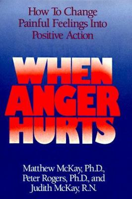 When anger hurts : how to change painful feelings into positive action