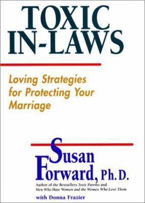 Toxic in-laws : loving strategies for protecting your marriage