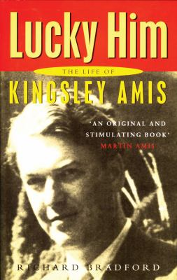 Lucky him : the life of Kingsley Amis