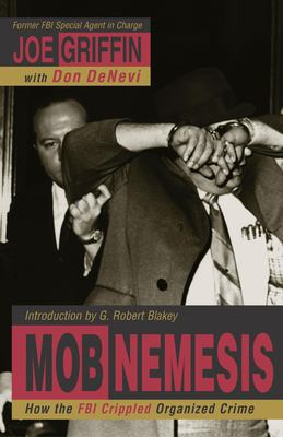 Mob nemesis : how the FBI crippled organized crime