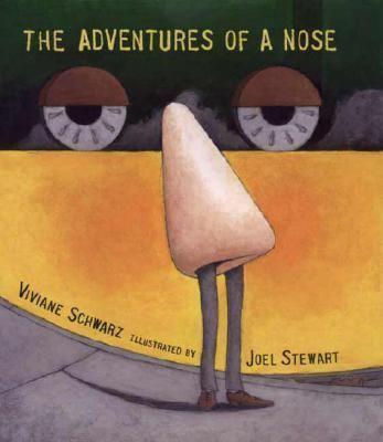 The adventures of a nose / Viviane Schwarz ; Joel Stewart [illustrator].