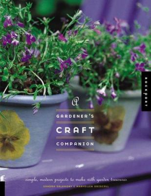 A gardener's craft companion : simple, modern projects to make with garden treasures