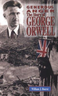 Generous anger : the story of George Orwell / William J. Boerst.