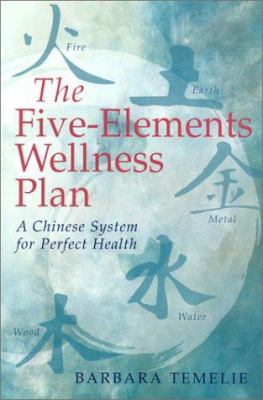The five-elements wellness plan : a Chinese system for perfect health
