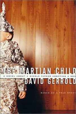 The Martian child : a novel about a single father adopting a son