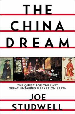 The China dream : the quest for the last great untapped market on earth
