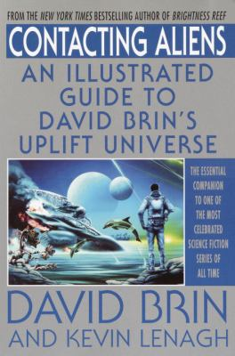 Contacting aliens : an illustrated guide to David Brin's uplift universe