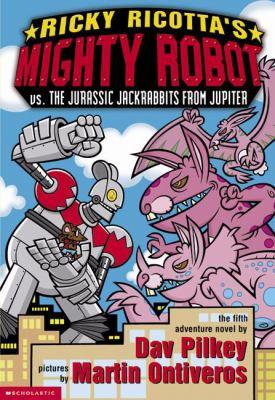 Ricky Ricotta's mighty robot vs. the Jurassic Jackrabbits from Jupiter : the fifth robot adventure novel