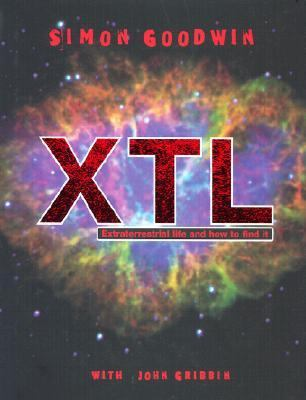 XTL : extraterrestrial life and how to find it / Simon Goodwin with John Gribbin.
