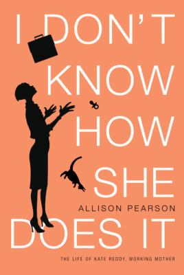 I don't know how she does it : the life of Kate Reddy, working mother : a novel