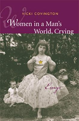 Women in a man's world, crying : essays