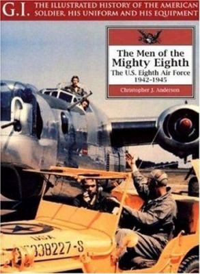 The men of the mighty Eighth : the U.S. Eighth Air Force, 1942-1945