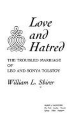 Love and hatred : the troubled marriage of Leo and Sonya Tolstoy