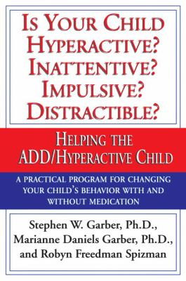Is your child hyperactive? inattentive? impulsive? distractible? : helping the ADD/hyperactive child