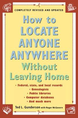 How to locate anyone anywhere without leaving home / Ted L. Gunderson with Roger McGovern.