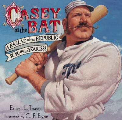 Casey at the bat : a ballad of the republic sung in the year 1888