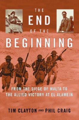The end of the beginning : from the siege of Malta to the Allied victory at El Alamein