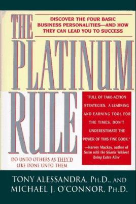 The platinum rule : discover the four basic business personalities--and how they can lead you to success