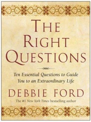 The right questions : ten essential questions to guide you to an extraordinary life / Debbie Ford.