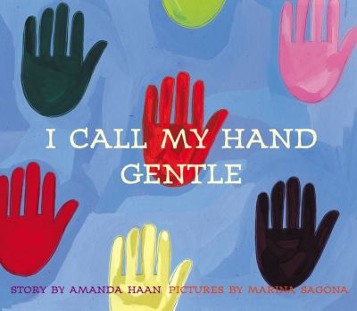 I call my hand gentle / story by Amanda Haan ; pictures by Marina Sagona.