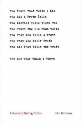 The lie that tells a truth : a guide to writing fiction