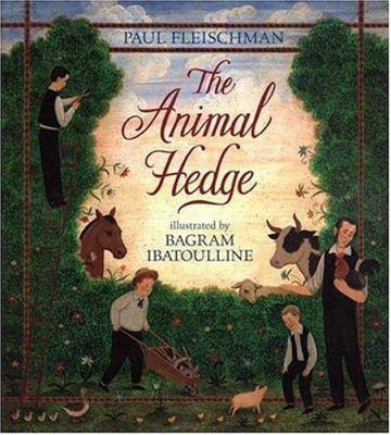 The animal hedge / Paul Fleischman ; illustrated by Bagram Ibatoulline.