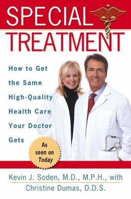 Special treatment : how to get the same high-quality health care your doctor gets