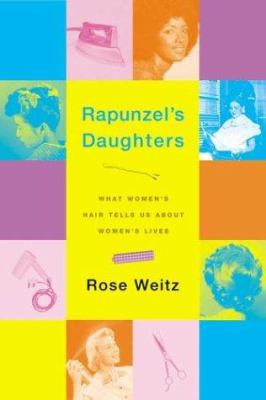 Rapunzel's daughters : what women's hair tells us about women's lives