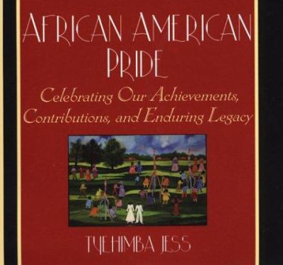 African American pride : celebrating our achievements, contributions, and enduring legacy