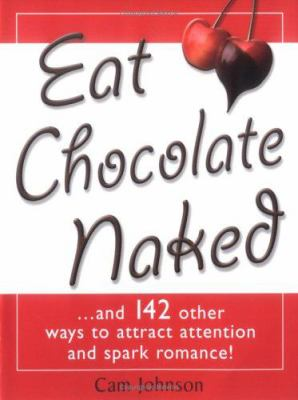 Eat chocolate naked and 142 other ways to attract attention and spark romance