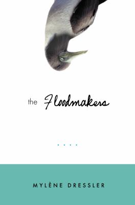 The floodmakers / Mylène Dressler.