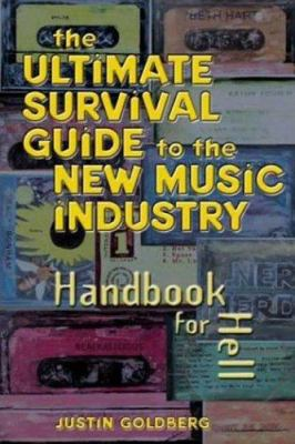The ultimate survival guide to the new music industry : handbook for hell