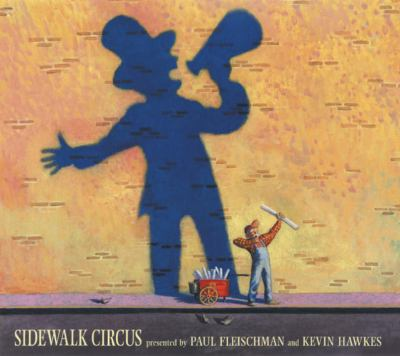 Sidewalk circus / presented by Paul Fleischman and Kevin Hawkes.