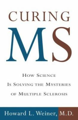 Curing MS : how science is solving the mysteries of multiple sclerosis