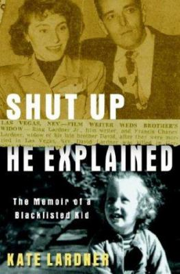 Shut up he explained : the memoir of a blacklisted kid / Kate Lardner.