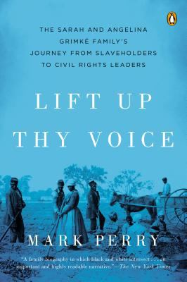 Lift up thy voice : the Grimké family's journey from slaveholders to civil rights leaders