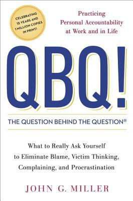 QBQ! : the question behind the question : practicing personal accountability at work and in life