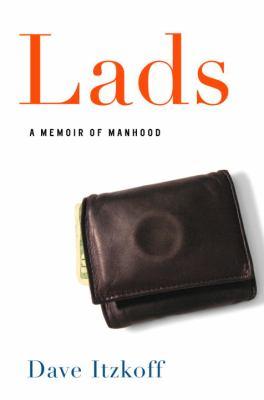 Lads : a memoir of manhood