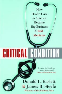 Critical condition : how health care in America became big business--and bad medicine