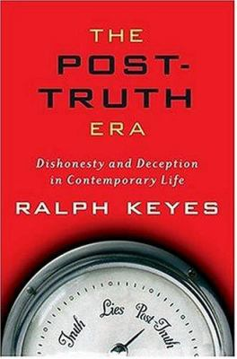 The post-truth era : dishonesty and deception in contemporary life