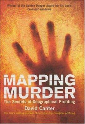 Mapping murder : the secrets of geographical profiling