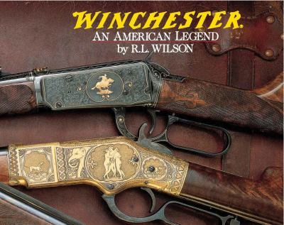 Winchester : an American legend : the official history of Winchester firearms and ammunition from 1849 to the present