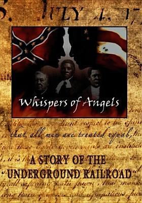 Whispers of angels a story of the underground railroad